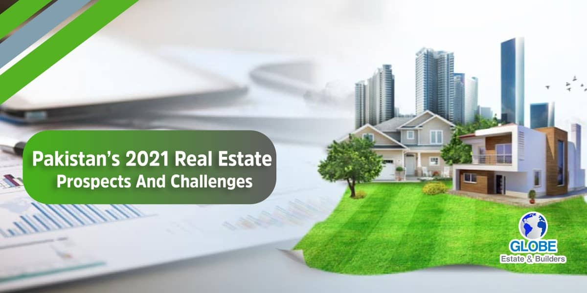 Pakistan's 2021 Real Estate Prospects And Challenges - Globe Estate & Builders